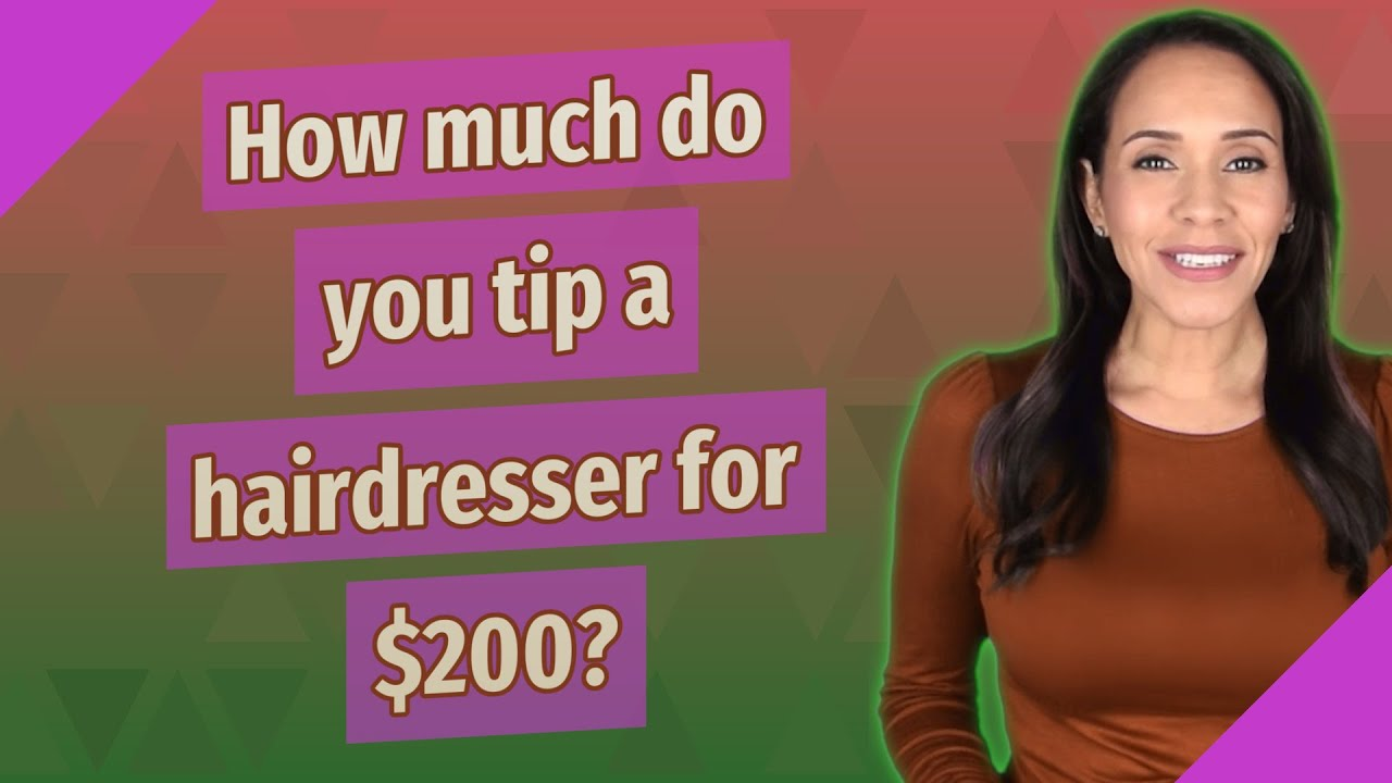 How much do you tip a hairdresser for $200?