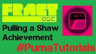 Fract OSC - Pulling a Shaw Achievement #PumaTutorials