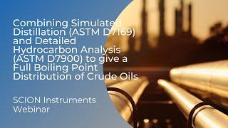 Webinar: Crude Oil Analysis. Simulated distillation (simdist) by Gas Chromatography