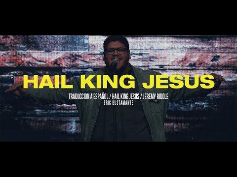 All Hail King Jesus - Jeremy Riddle Spanish Version - Eric Bustamante