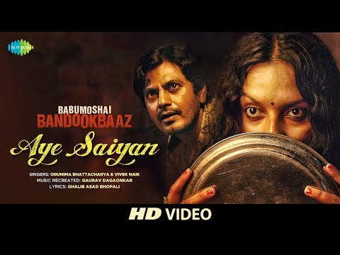 Aye Saiyan| Babumoshai Bandookbaaz | Nawazuddin Siddiqui | Orunima | Bidita Bag | Vivek