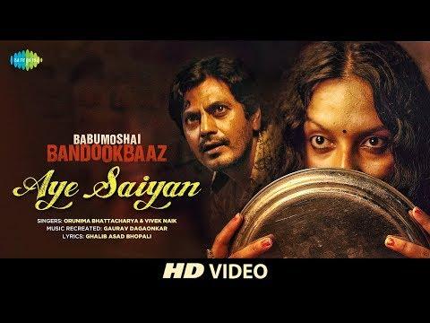 Aye Saiyan  | Babumoshai Bandookbaaz |...