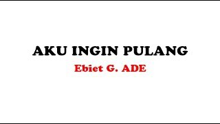 Ebiet G. Ade - Aku Ingin Pulang (Official Lyric Video)