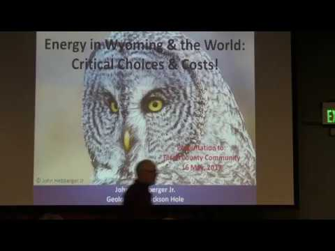 "Energy in Wyoming & the World: Critical Choices & Costs!"" by John J Hebberger Jr."