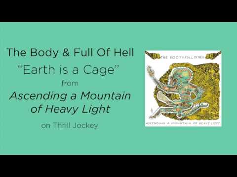 The Body & Full of Hell - Earth is a Cage (Official Audio)