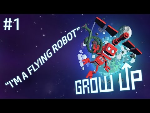 Let's Play Grow Up #1 - I'm a Flying Robot