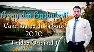 Beny din Barbulesti-Cana jau po drom baro 2020 (video💯Original)