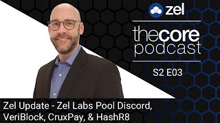 The Core Podcast - S2E03 - Zel Update - Zel Labs Pools Discord, VeriBlock, CruxPay, & HashR8