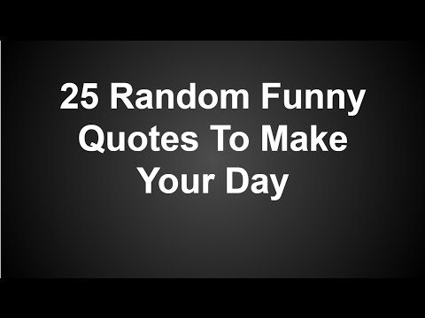 25 Random Funny Quotes To Make Your Day