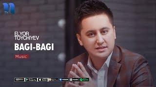 Elyor To'ychiyev - Bagi-bagi | Элёр Туйчиев - Баги-баги (music version)