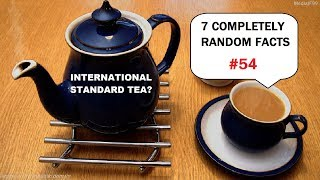 There is an international standard for a cup of tea | 7 COMPLETELY RANDOM FACTS - #54