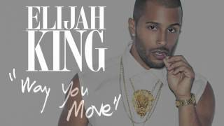 Elijah King - Way You Move