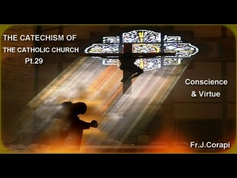 THE CATECHISM OF THE CATHOLIC CHURCH (50pts) ~ Pt.29: Conscience & Virtue