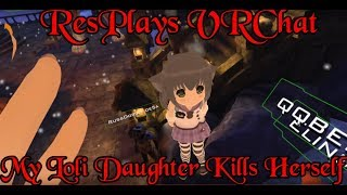 ResPlays VRChat: My Loli Daughter Kills Herself