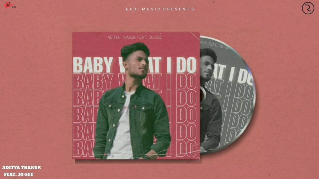 DOWNLOAD BABY WHAT I DO :- ADITYA THAKUR   FEAT. JO-SEE   Official Audio   New Song 2021   Aadi Music Mp3 song