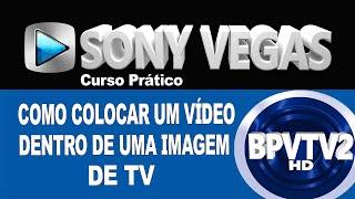 Como colocar um vídeo dentro de uma imagem de TV - Sony Vegas