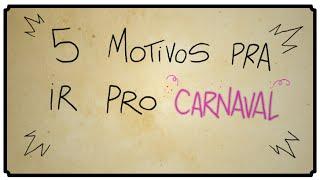 5 MOTIVOS PRA IR PRO CARNAVAL