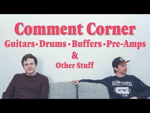 Comment Corner | Guitar, Drums, Buffers, Pre-Amps, Compressors,