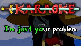 I'm Just Your Problem - Adventure Time Karaoke
