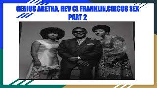 GENIUS ARETHA FRANKLIN, FAMILY UPSET, REV. C L FRANKLIN,SEX CIRCUS? CHAPTER 2