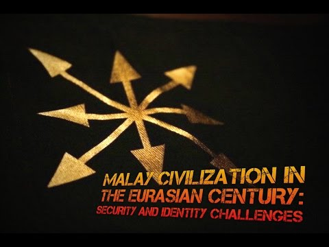 Malay Civilization in the Eurasian Century: Security and Identity Challenges