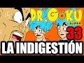 DR GOKU SUPER - 33 - LA INDIGESTIÓN (NUEVA TEMPORADA!)