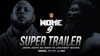 JOHN JOHN DA DON  VS JAKKBOY MAINE  NOME 9 SUPER TRAILER (6-08-19)