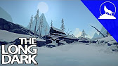 Community video   4 Came to a new map  The Long Dark New Series