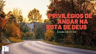 Privilégios de andar na rota de Deus | Rev. Fabiano Santos