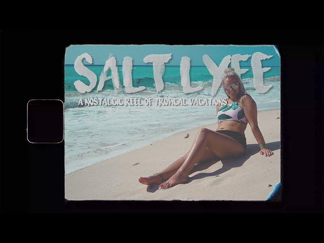 SALT LYFE: A Nostalgic Reel of Tropical Vacations