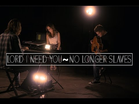 Bethel Music - Lord I Need You / No Longer Slaves | WILDERNESS PROJECT (2017 Cover)