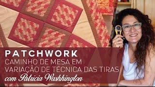 Patchwork com Patricia Washhington – Caminho de Mesa em Montagem em Diagonal