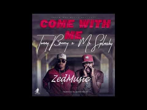 Tonny Breezy Feat Mr  Splashy Come With Me (Audio)   Zambian Music 2017  