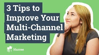 3 Tips to Improve Your Multi-Channel Marketing