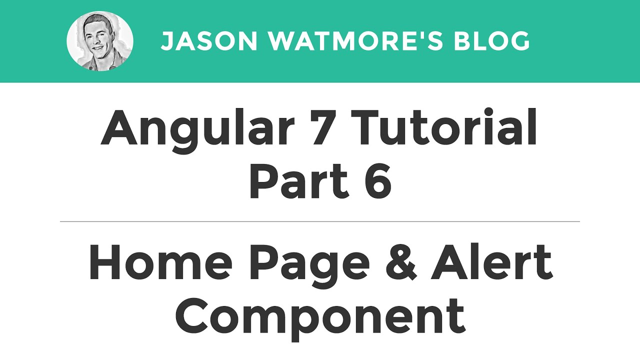 Angular 7 Tutorial Part 6 - Home Page & Alert Component