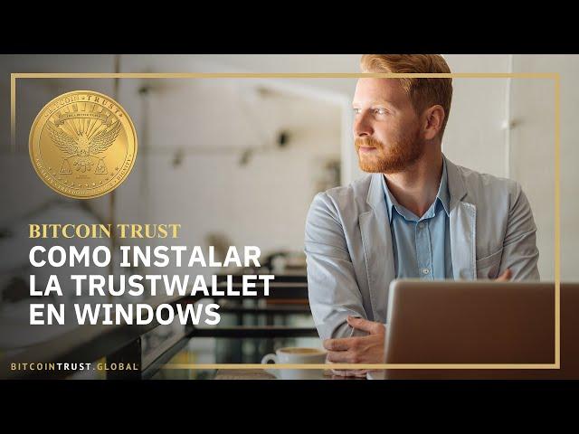 BitcoinTrust - Como Instalar la TrustWallet en Windows