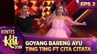 GOYANG BARENG AYU TING TING feat CITA CITATA [GOYANG DUMANG] - KONTES KDI EPS 2 (29/7)