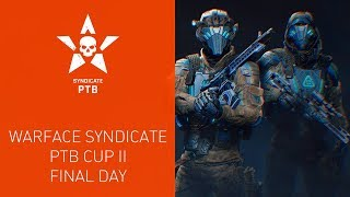 Warface Syndicate PTB Cup   . Final Day