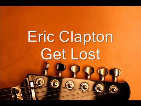 Eric Clapton Get Lost (lyrics)