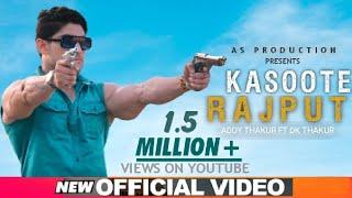 Kasoote Rajput || Addy thakur Ft. Dk Thakur || New Rajputana song 2019