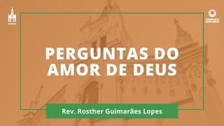 Perguntas Do Amor De Deus - Rev. Rosther Guimarães Lopes - Conexão Com Deus - 29/06/2020