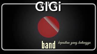 Gigi lirik (kepastian yang ku tunggu)