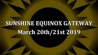 Sunshine Equinox Gateway, March 20th/21st 2019