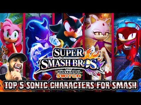 MY TOP 5 NEW SONIC CHARACTERS FOR SUPER SMASH BROS SWITCH!