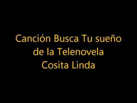 canción busca tu sueño de la telenovela cosita linda