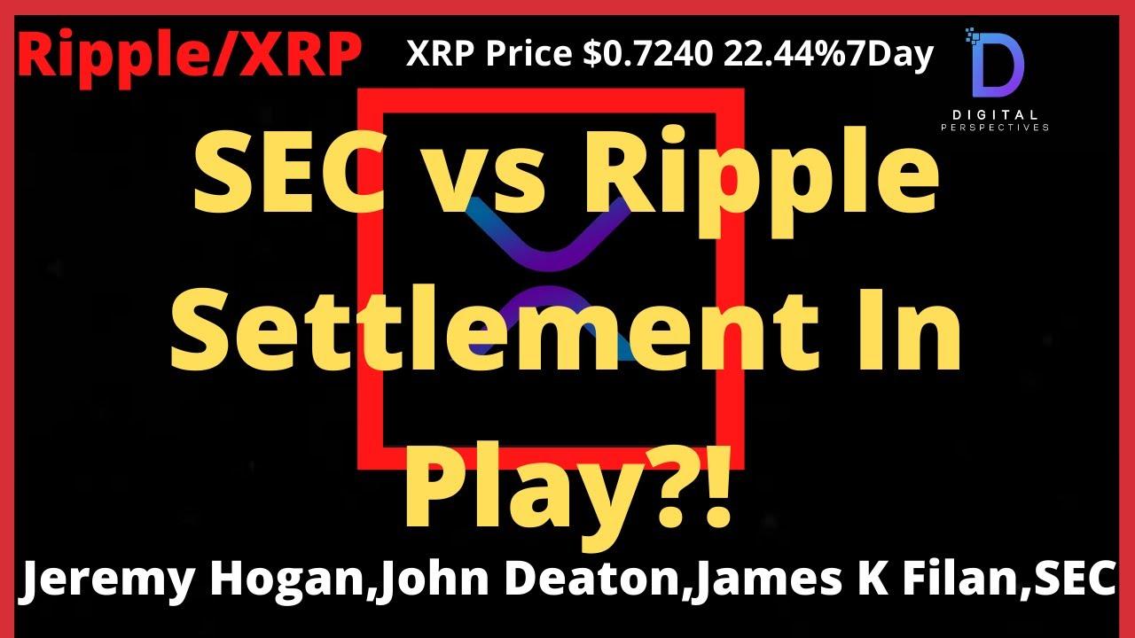 Ripple/XRP-SEC vs Ripple-Is A Possible Settlement In Play? We Hear From J Hogan,J Deaton,J Filan,SEC