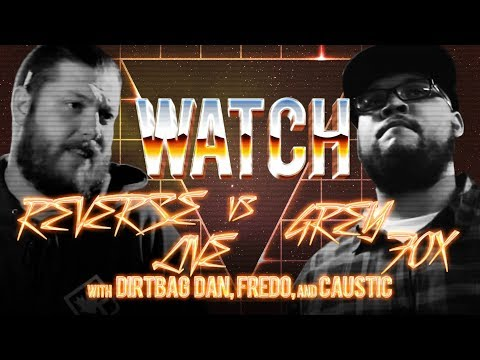 WATCH: REVERSE LIVE vs GREY FOX with DIRTBAG DAN, FREDO and CAUSTIC