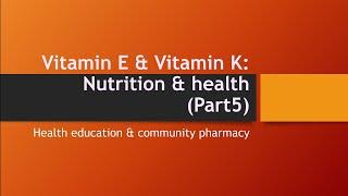 Vitamin E and Vitamin K: Nutrition & health(Part-5)