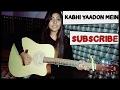 Kabhi yaadon mein guitar chords female cover arijit singh palak muchhal preety semwal mp3