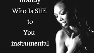 BRANDY WHO IS SHE TO YOU INSTRUMENTAL